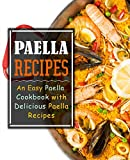 Paella Recipes: An Easy Paella Cookbook with Delicious Paell