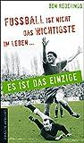 Fußball ist nicht das Wichtigste im Leben ? es ist das Einzige - Ben Redelings