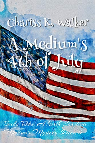 A Medium's 4th of July: A Cozy Ghost Mystery (Becky Tibbs: A North Carolina Medium's Mystery Series Book 6) (English Edition)