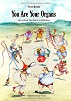 You Are Your Organs: Get to Know Their Quirks and Qualities.