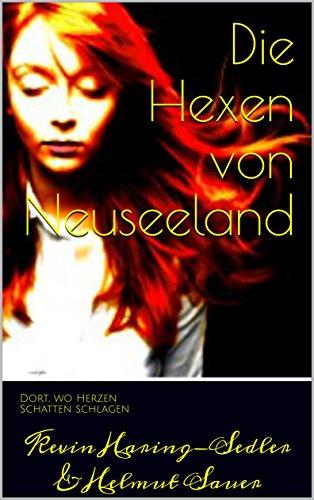 Die Hexen von Neuseeland: Dort, wo Herzen Schatten schlagen (German Edition)