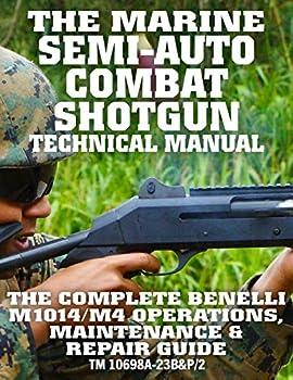 The Marine Semi-Auto Combat Shotgun Technical Manual  The Complete Benelli M1014/M4 Operations Maintenance & Repair Guide - Full Size Edition  TM 10698A-23B&P/2   Carlile Military Library
