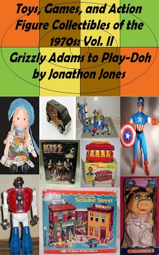 Toys, Games, and Action Figure Collectibles of the 1970s: Volume II Grizzly Adams to Play-Doh (English Edition)