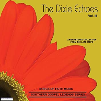 Songs Of Faith - Southern Gospel Legends Series-The Dixie Echoes-Vol III