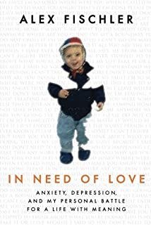 In Need of Love: Anxiety, Depression, and My Personal Battle for a Life With Meaning