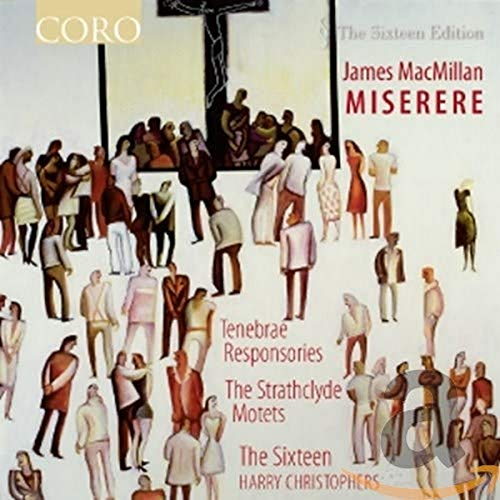 Macmillan: Miserere/ Tenebrae Responsories/ Strathclyde Motets (Coro: COR16096)