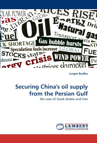 Securing China's oil supply from the Persian Gulf: the case of Saudi Arabia and Iran