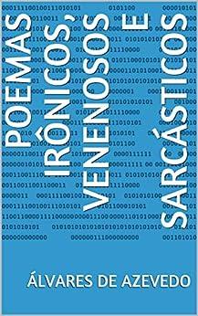 POEMAS IRÔNICOS, VENENOSOS E SARCÁSTICOS (Portuguese