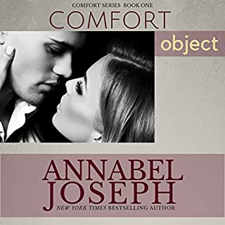 Comfort Object                   By:                                                                                                                                 Annabel Joseph                               Narrated by:                                                                                                                                 Irma Kent                      Length: 10 hrs and 28 mins     10 ratings     Overall 4.6