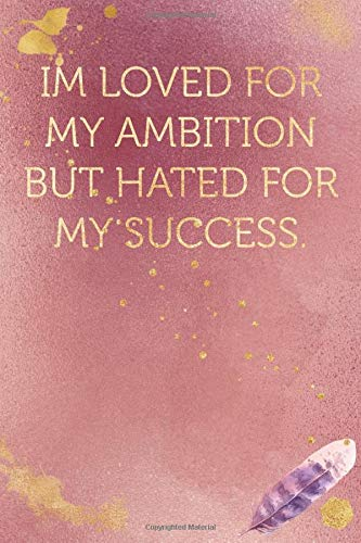 Im loved for my ambition but hated for my success.: Funny Office Humor Notebook And Journal Gifts for Coworker / Lady Boss / Mom. All Journals Page ... Gold Color) (Funny Coworker Book, Band 1821)
