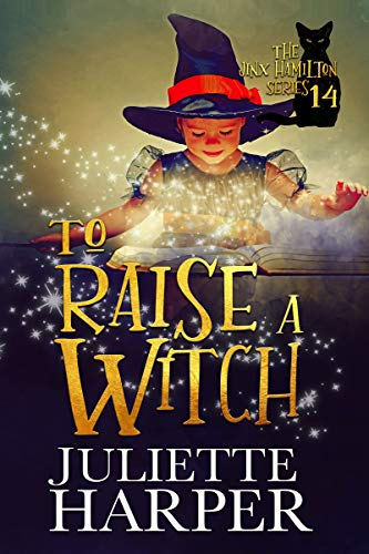 To Raise a Witch: The Jinx Hamilton Series - Book 14