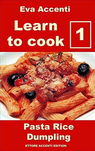 Learn to cook 1 - Pasta Rice Dumpling: Best Italian cooking and Italian cookbook. Healthy Italian cookbook with Italian recipes for Italian family cooking ... for anyone (Overview to know how to cook)