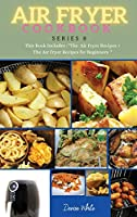 AIR FRYER COOKBOOK series8: This Book Includes: The Air Fryer Recipes +The Air Fryer Recipes For Beginners