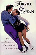 Torvill & Dean: The Autobiography of Ice Dancing's Greatest Stars