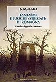 Fantasmi e luoghi «stregati» di Romagna. Tra mito, leggenda e cronaca