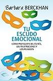 Tu escudo emocional: Cómo protegerse del estrés, las frustraciones y los pelmazos (OTROS...