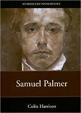 Samuel Palmer: Paintings And Drawings (Ashmolean Handbooks S.)