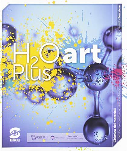 H2O art plus. Chimica generale e dei materiali. Per il 3º, 4º e 5º anno dei licei artistici. Con e-book. Con espansione online