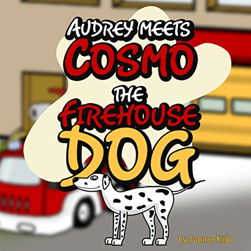 Audrey Meets Cosmo the Firehouse Dog audiobook cover art