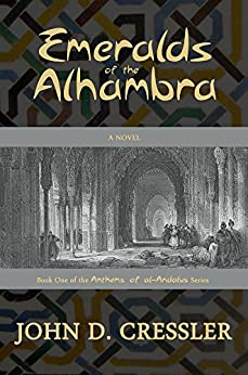 Emeralds of the Alhambra (Anthems of al-Andalus Book 1) by [John D. Cressler]