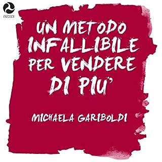 Un metodo infallibile per vendere di più                   Di:                                                                                                                                 Michaela Gariboldi                               Letto da:                                                                                                                                 Michaela Gariboldi                      Durata:  37 min     31 recensioni     Totali 3,8