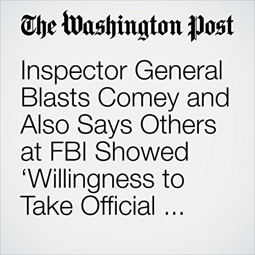 Inspector General Blasts Comey and Also Says Others at FBI Showed 'Willingness to Take Official Action' to Hurt Trump copertina