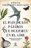 El país de los pájaros que duermen en el aire: Un paseo por la extraordinaria Naturaleza española (Fuera de colección)