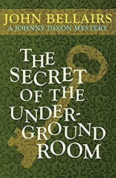 The Secret of the Underground Room (Johnny Dixon Book 8) by [John Bellairs]