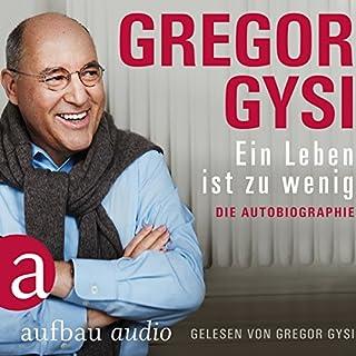 Ein Leben ist zu wenig: Die Autobiographie                   Autor:                                                                                                                                 Gregor Gysi                               Sprecher:                                                                                                                                 Gregor Gysi                      Spieldauer: 7 Std. und 1 Min.     407 Bewertungen     Gesamt 4,6