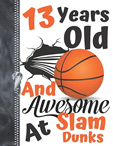 13 Years Old And Awesome At Slam Dunks: Orange Dribbling Basketball Doodling College Ruled Composition Writing Notebook For Teen Boys And Girls