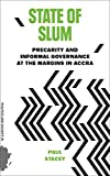 State of Slum: Precarity and Informal Governance at the Margins in Accra (Politics and Society in Urban Africa)