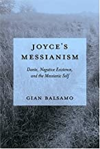 Joyce's Messianism: Dante, Negative Existence, And The Messianic Self