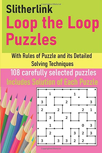 Slitherlink Loop the Loop Puzzles: With Rules of Puzzle and its Detailed Solving Techniques