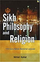 Sikh Philosophy and Religion: 11th Guru Nanak Memorial Lectures