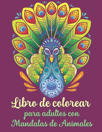 Libro de colorear para adultos con mandalas de animales: Libro Para Colorear Con Patrones De Animales y Mandalas|Libro para Colorear Antiestrés con Dibujos|Relajate Coloreando