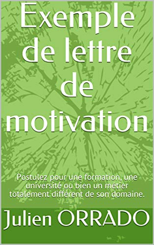 Exemple de lettre de motivation: Postulez pour une formation, une université ou bien un métier totalement différent de son domaine. (French Edition)