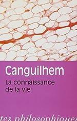 La Connaissance De La Vie (Bibliotheque Des Textes Philosophiques) (French Edition) by Georges Canguilhem(1993-01-01) de Georges Canguilhem