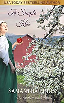 A Simple Kiss: Amish Romance (The Amish Bonnet Sisters Book 3) by [Samantha Price]