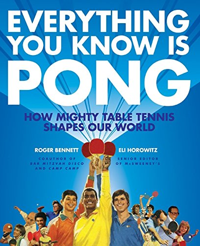 Compare Textbook Prices for Everything You Know Is Pong: How Mighty Table Tennis Shapes Our World Illustrated Edition ISBN 9780061690518 by Bennett, Roger,Horowitz, Eli