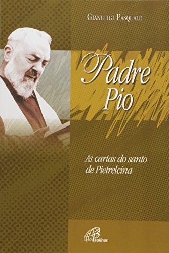 Padre Pio. As Cartas do Santo de Pietrelcina