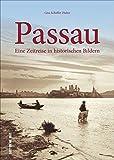 Passau. Eine Zeitreise in historischen Bildern. Rund 160 zumeist unveröffentlichte historische Aufnahmen wecken Erinnerungen an das alte Passau. (Sutton Archivbilder)