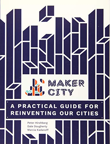 Compare Textbook Prices for Maker City: A Practical Guide for Reinventing American Cities 1 Edition ISBN 9781680452631 by Hirshberg, Peter,Dougherty, Dale,Kadanoff, Marcia