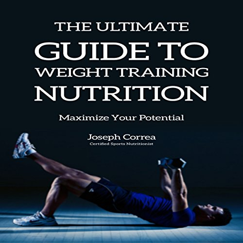 The Ultimate Guide to Weight Training Nutrition cover art