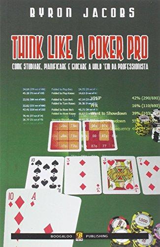 Think like a poker pro. Come studiare, pianificare e giocare a hold'em da professionista