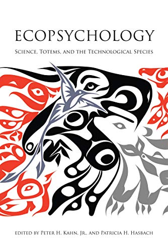 Compare Textbook Prices for Ecopsychology: Science, Totems, and the Technological Species The MIT Press  ISBN 9780262517782 by Kahn Jr., Peter H.,Hasbach, Patricia H.