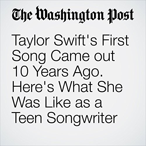 Taylor Swift's First Song Came out 10 Years Ago. Here's What She Was Like as a Teen Songwriter audiobook cover art