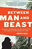 Books that inspire travel:  Between Man and Beast: An Unlikely Explorer and the African Adventure the Victorian World by Storm by Monte Reel