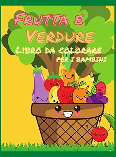 Libro da colorare di frutta e verdura per bambini: Il mio primo libro di frutta e verdura da colorare, un libro da colorare carino e sano, pagine da ... anni, dai 4 agli 8 anni, ragazzi, ragazze, s