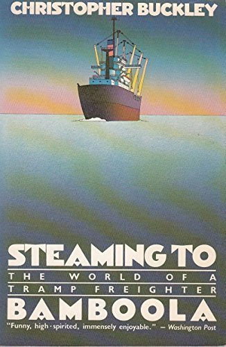 Steaming to Bamboola - The World of a Tramp Freighter by Christopher Buckley (1983-06-01)