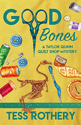 Good Bones: A Taylor Quinn Quilt Shop Mystery (The Taylor Quinn Quilt Shop Mysteries Book 7) by [Tess Rothery]